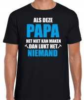 Als deze papa het niet kan maken dan kan niemand het cadeau t-shirt zwart voor heren